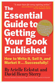 the essential guide to getting your book published how to write the essential guide to getting your book published how to write it sell it and market it successfully arielle eckstut david henry sterry