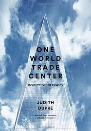 One World Trade Center: Biography of the Building: Judith Dupré ...