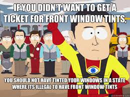 If you didn't want to get a ticket for front window tints, you ... via Relatably.com