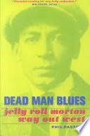 Dead Man Blues: <b>Jelly</b> Roll <b>Morton</b> Way Out West - Phil Pastras ...