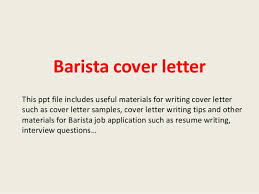 Barista cover letter This ppt file includes useful materials for writing cover letter such as cover