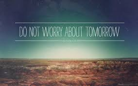 dont worry about tomorrow | Tumblr via Relatably.com