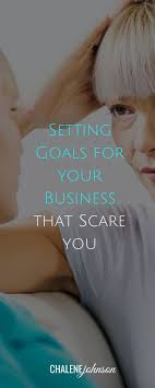 136 best ideas about business goal setting do more set goals for your business that scare you chalenejohnson