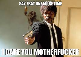 Total Frat Move   FrattKuchar via Relatably.com
