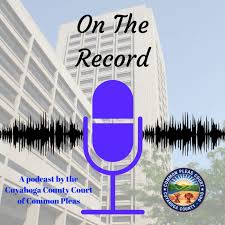 On The Record: The Podcast of the Cuyahoga County Common Pleas Court