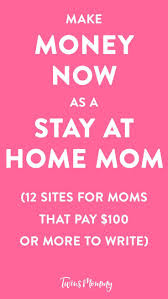 best images about lance writing helpful 12 sites for moms that pay 100 to write make money now as a stay