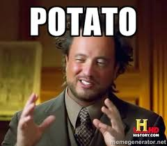 Potato - Ancient Aliens | Meme Generator via Relatably.com