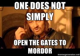 one does not simply open the gates to mordor - One Does Not Simply ... via Relatably.com
