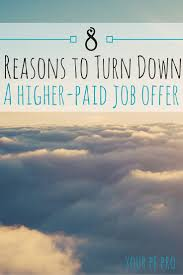 8 reasons to turn down a higher paid job offer if offered a higher paying job would you immediately take it 8 reasons