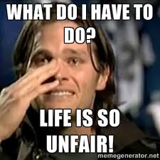 what do i have to do? life is so unfair! - crying tom brady | Meme ... via Relatably.com