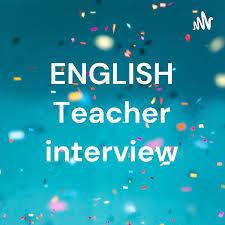 ENGLISH Teacher interview