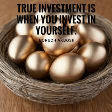 true investment is when you invest in yourself boruch akbosh true investment is when you invest in yourself
