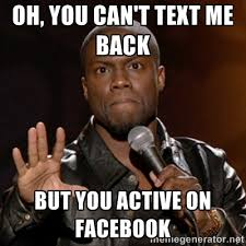Oh, you can't text me back But you active on Facebook - Kevin Hart ... via Relatably.com