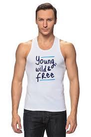 <b>Майка классическая</b> Молодой, <b>дикий</b> и свободный #2036500 по ...