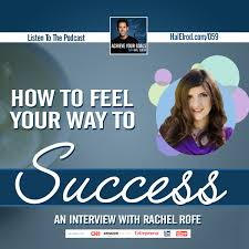 how to feel your way to success an interview rachel how to feel your way to success an
