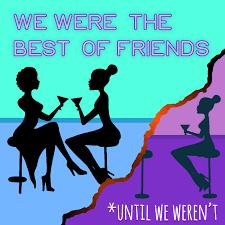 We Were the Best of Friends, Until We Weren't