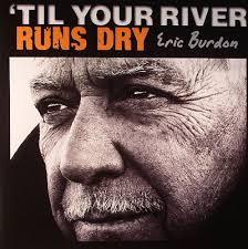 <b>ERIC BURDON</b>: '<b>Til</b> Your River Runs Dry - Sing Out!