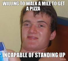 willing-to-walk-a-mile-to-get-a-pizza-incapable-of-standing-up-thumb.jpg via Relatably.com
