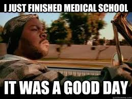 I just finished Medical school IT WAS A GOOD DAY - ice cube good ... via Relatably.com