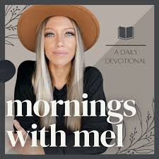 Mornings with Mel   A Daily Christian Devotional Podcast