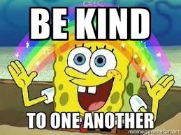 be kind to one another - Imagination | Meme Generator via Relatably.com