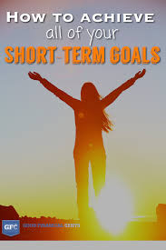 how to achieve important short term financial goals good how to achieve short term goals
