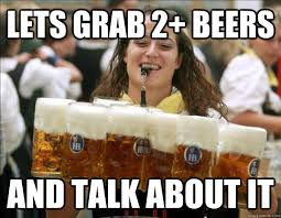 Lets grab 2+ bEers and talk about it - Pancreatic-Punishing Patty ... via Relatably.com