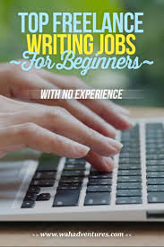 lance writing jobs for beginners no experience these jobs will help you get your foot in the door and grow your writing career