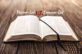 pastor led vs deacon led churches com share290