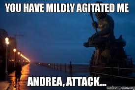 You have Mildly Agitated Me andrea, attack... - | Make a Meme via Relatably.com