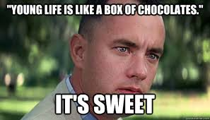"Young Life is like a box of chocolates."" It's sweet - Offensive ... via Relatably.com"