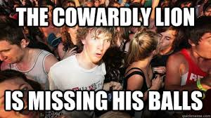 The cowardly lion is missing his balls - Sudden Clarity Clarence ... via Relatably.com