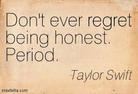 honesty quotes  sayings about being honestdont ever regret being honest period   taylore swift
