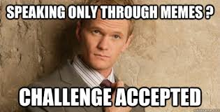Speaking only through MEMES ? Challenge accepted - Barney Stinson ... via Relatably.com