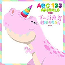 My First Animals ABC and 123 with <b>T</b>-<b>Rex Unicorn</b> Dinosaur picture ...