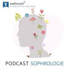 Le podcast de la sophrologie - Sophrocast™
