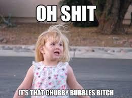 Oh Shit It's that chubby bubbles bitch - Maggie Pie - quickmeme via Relatably.com