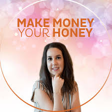 The Make Money Your Honey Podcast