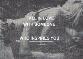 fall in love those who inspires you man guide since inspiration doesn t stick around forever it s important to be someone who inspires you i want to be inspired to be a better person as much as i