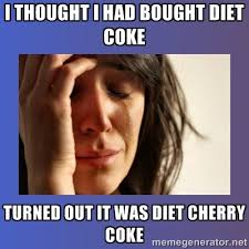 i thought i had bought diet coke turned out it was diet cherry ... via Relatably.com