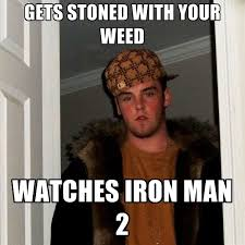 Gets Stoned With Your Weed Watches Iron Man 2 ● Create Meme via Relatably.com