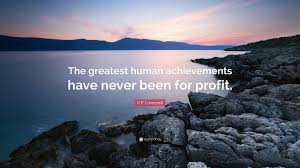 h p lovecraft quote the greatest human achievements have never h p lovecraft quote the greatest human achievements have never been for profit