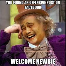 You Found An Offensive Post On Facebook Welcome Newbie ● Create Meme via Relatably.com