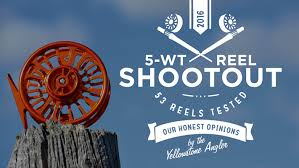 2016 5-weight REEL Shootout - Yellowstone Angler
