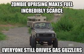Zombie uprising makes fuel incredibly scarce everyone still drives ... via Relatably.com