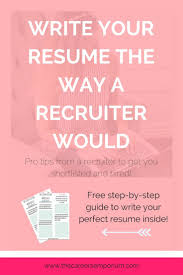perfect resume  how to write a resume the way a recruiter would all the resume help and