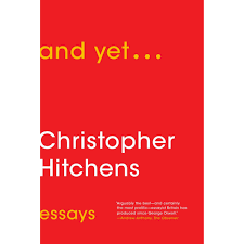 and yet by christopher hitchens reviews discussion and yet by christopher hitchens reviews discussion bookclubs lists