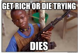 Get rich or die trying dies - Armed and Dangerous Third World Kid ... via Relatably.com