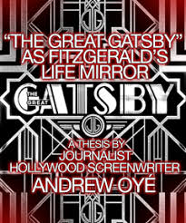 """the great gatsby"""" as fitzgeralds life mirror a thesis by  """"the great gatsby"""" as fitzgeralds life mirror a thesis by journalist  hollywood screenwriter andrew oye  hollywood inkslinger"""