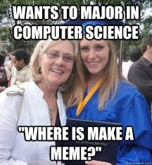 """wants to major in computer science """"where is make a meme?"""" - Misc ... via Relatably.com"""